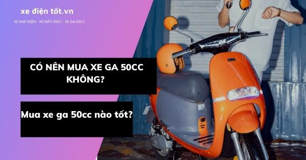 [Giải đáp] Có nên mua xe ga 50cc không? Mua xe ga 50cc nào tốt?